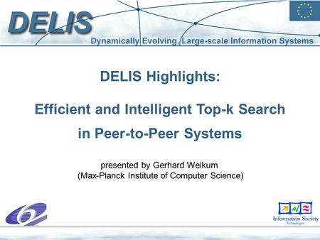 DELIS Highlights: Efficient and Intelligent Top-k Search in Peer-to-Peer Systems presented by Gerhard Weikum (Max-Planck Institute of Computer Science)
