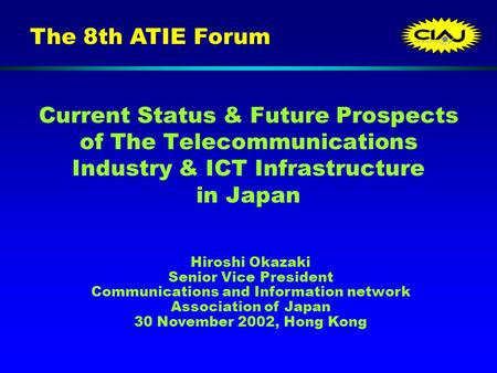 Current Status & Future Prospects of The Telecommunications Industry & ICT Infrastructure in Japan Hiroshi Okazaki Senior Vice President Communications.