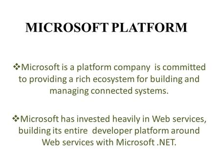 MICROSOFT PLATFORM  Microsoft is a platform company is committed to providing a rich ecosystem for building and managing connected systems.  Microsoft.