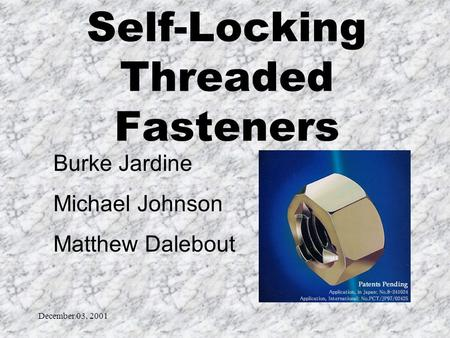 December 03, 2001 Burke Jardine Michael Johnson Matthew Dalebout Self-Locking Threaded Fasteners.