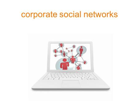 Corporate social networks. The Intranet tends to follow trends from the web, and social networking is no exception [Nielsen Normal Group 2009]