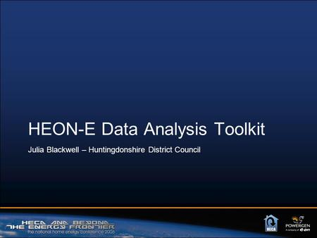 HEON-E Data Analysis Toolkit Julia Blackwell – Huntingdonshire District Council.