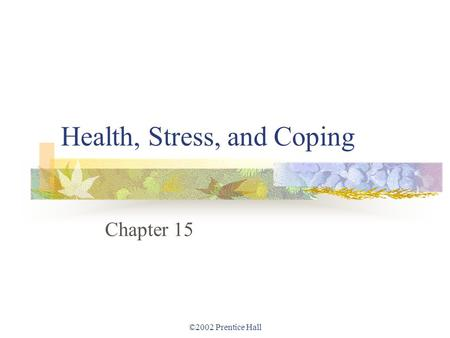 ©2002 Prentice Hall Health, Stress, and Coping Chapter 15.