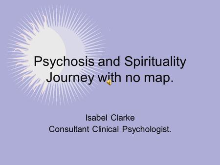 Psychosis and Spirituality Journey with no map.