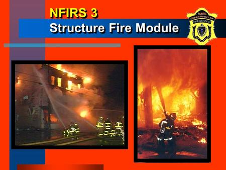 3-1 NFIRS 3 Structure Fire Module. 3-2 ObjectivesObjectives The participants will be able to: –describe when the Structure Fire Module is to be used.