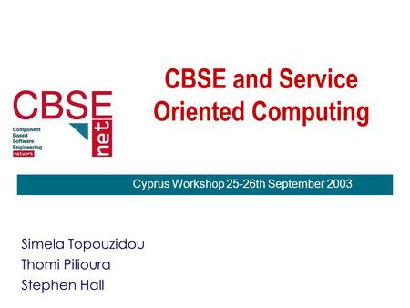 CBSE and Service Oriented Computing Simela Topouzidou Thomi Pilioura Stephen Hall Cyprus Workshop 25-26th September 2003.