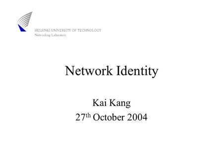 Network Identity Kai Kang 27 th October 2004. Outline Introduction –Definition –Five drivers –Basic services –Roadmap Network Identity management approaches.