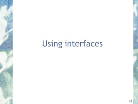 Using interfaces 3.0. 2 Objects First with Java - A Practical Introduction using BlueJ, © David J. Barnes, Michael Kölling How would you find the maximum.