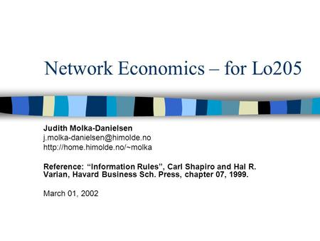 "Network Economics – for Lo205 Judith Molka-Danielsen  Reference: ""Information Rules"", Carl Shapiro."