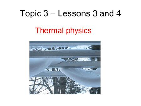 Topic 3 – Lessons 3 and 4 Thermal physics. Today's lesson Define specific heat capacity and thermal capacity. Solve problems involving specific heat capacities.