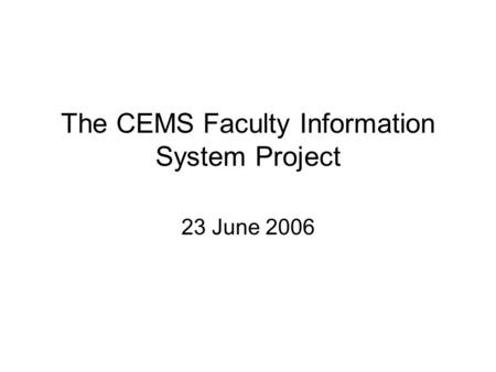 The CEMS Faculty Information System Project 23 June 2006.