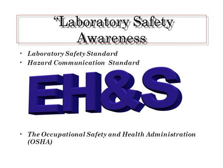 """Laboratory Safety Awareness ""Laboratory Safety Awareness Laboratory Safety Standard Hazard Communication Standard The Occupational Safety and Health."