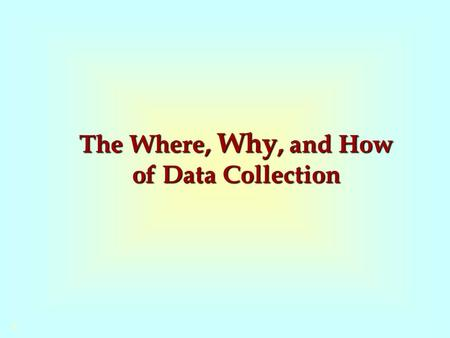 The Where, Why, and How of Data Collection