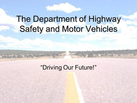 "The Department of Highway Safety and Motor Vehicles ""Driving Our Future!"""