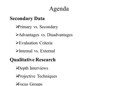 Agenda Secondary Data Qualitative Research Primary vs. Secondary