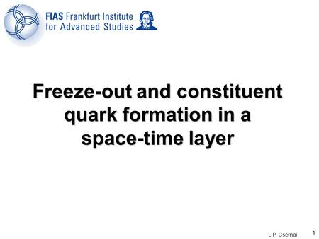 L.P. Csernai 1 Freeze-out and constituent quark formation in a space-time layer.