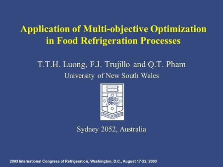 2003 International Congress of Refrigeration, Washington, D.C., August 17-22, 2003 Application of Multi-objective Optimization in Food Refrigeration Processes.