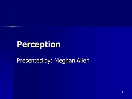 1 Perception Presented by: Meghan Allen. 2 Papers Perceptual and Interpretative Properties of Motion for Information Visualization, Lyn Bartram. Perceptual.