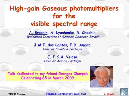 A. BreskinTIPP09 Tsukuba VISIBLE-SENSITIVE GAS-PMs A. Breskin, A. Lyashenko, R. Chechik Weizmann Institute of Science, Rehovot, Israel J.M.F. dos Santos,