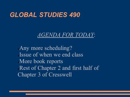 GLOBAL STUDIES 490 AGENDA FOR TODAY: ● Any more scheduling? ● Issue of when we end class ● More book reports ● Rest of Chapter 2 and first half of Chapter.