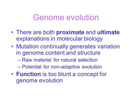 Genome evolution There are both proximate and ultimate explanations in molecular biology Mutation continually generates variation in genome content and.