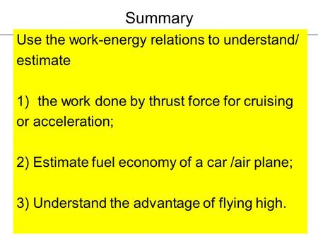 1 Summary Use the work-energy relations to understand/ estimate 1)the work done by thrust force for cruising or acceleration; 2) Estimate fuel economy.