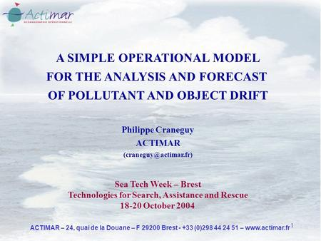 1 ACTIMAR – 24, quai de la Douane – F 29200 Brest - +33 (0)298 44 24 51 – www.actimar.fr A SIMPLE OPERATIONAL MODEL FOR THE ANALYSIS AND FORECAST OF POLLUTANT.