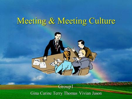 Meeting & Meeting Culture Group1 Gina Carine Terry Thomas Vivian Jason.