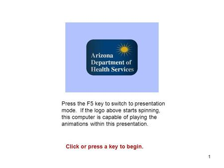 1 Press the F5 key to switch to presentation mode. If the logo above starts spinning, this computer is capable of playing the animations within this presentation.