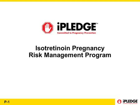 P-1 Isotretinoin Pregnancy Risk Management Program.