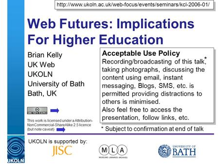 A centre of expertise in digital information managementwww.ukoln.ac.uk Web Futures: Implications For Higher Education Brian Kelly UK Web UKOLN University.