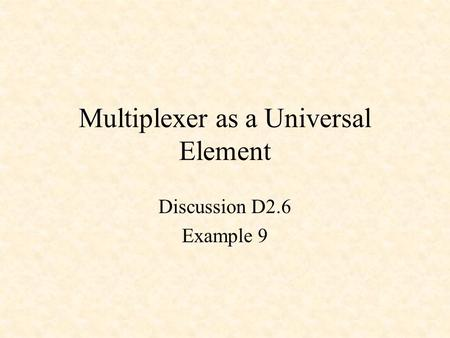 Multiplexer as a Universal Element Discussion D2.6 Example 9.