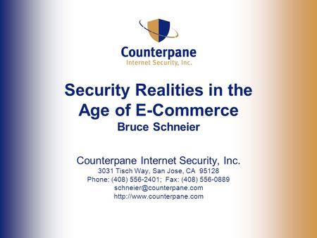 Security Realities in the Age of E-Commerce Bruce Schneier Counterpane Internet Security, Inc. 3031 Tisch Way, San Jose, CA 95128 Phone: (408) 556-2401;