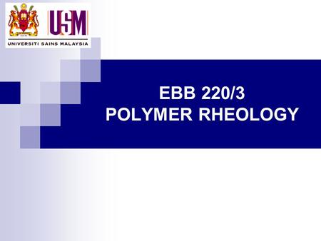 EBB 220/3 POLYMER RHEOLOGY. Flow process in manufacturing polymer products can be represented as follows: Introduction Processing Activities: Rheology.