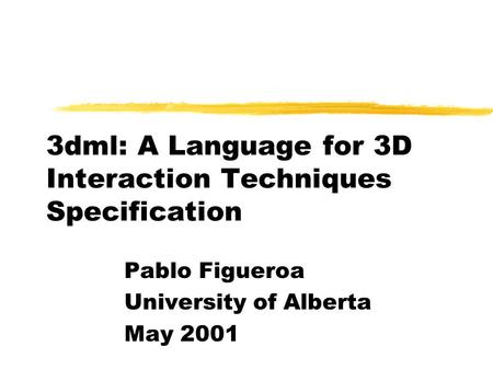 3dml: A Language for 3D Interaction Techniques Specification Pablo Figueroa University of Alberta May 2001.