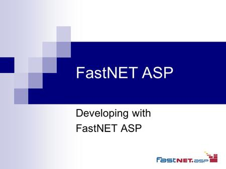 FastNET ASP Developing with FastNET ASP. Agenda Overview of FastNET ASP Standard application features FastNET architecture 6 Steps to developing an application.