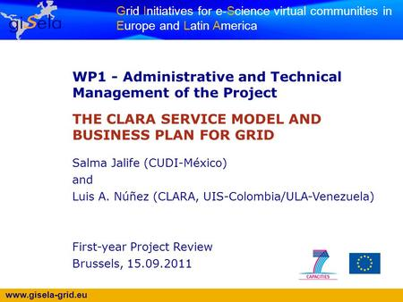 Www.gisela-grid.eu Grid Initiatives for e-Science virtual communities in Europe and Latin America WP1 - Administrative and Technical Management of the.
