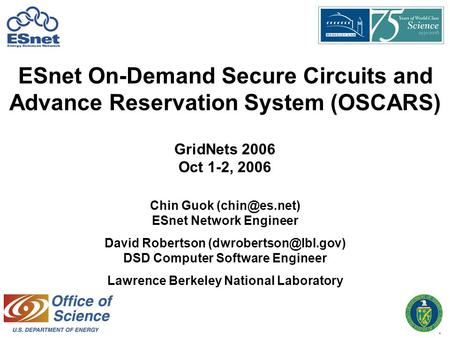 1 Chin Guok ESnet Network Engineer David Robertson DSD Computer Software Engineer Lawrence Berkeley National Laboratory.