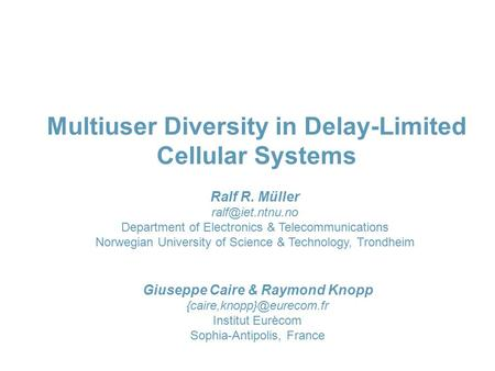Multiuser Diversity in Delay-Limited Cellular Systems Ralf R. Müller Department of Electronics & Telecommunications Norwegian University.