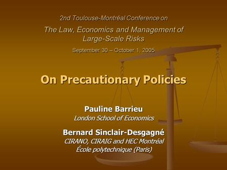 2nd Toulouse-Montréal Conference on The Law, Economics and Management of Large-Scale Risks September 30 – October 1, 2005 On Precautionary Policies Pauline.