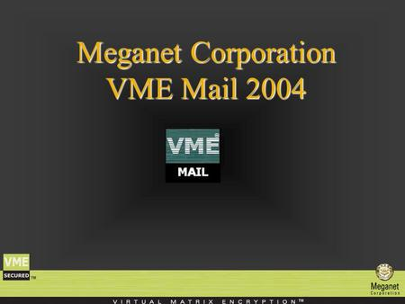 Meganet Corporation VME Mail 2004. Meganet Corporation Meganet Corporation is a leading worldwide provider of data security to Governments, Military,
