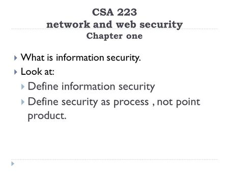 CSA 223 network and web security Chapter one  What is information security.  Look at:  Define information security  Define security as process, not.