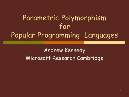 1 Parametric Polymorphism for Popular Programming Languages Andrew Kennedy Microsoft Research Cambridge.