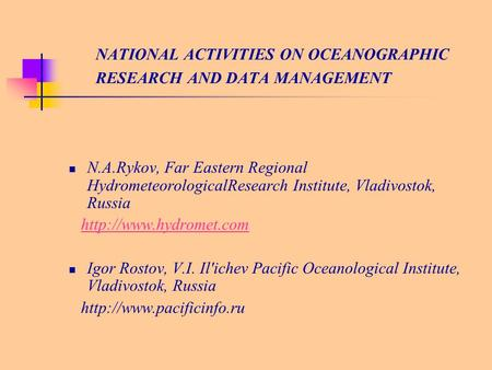 NATIONAL ACTIVITIES ON OCEANOGRAPHIC RESEARCH AND DATA MANAGEMENT N.A.Rykov, Far Eastern Regional HydrometeorologicalResearch Institute, Vladivostok, Russia.