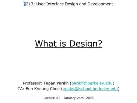 What is Design? Professor: Tapan Parikh TA: Eun Kyoung Choe