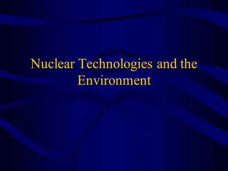 Nuclear Technologies and the Environment. What is radiation? Energy in transit Classified as non-ionizing or ionizing Can be a wave (photon) or a particle.
