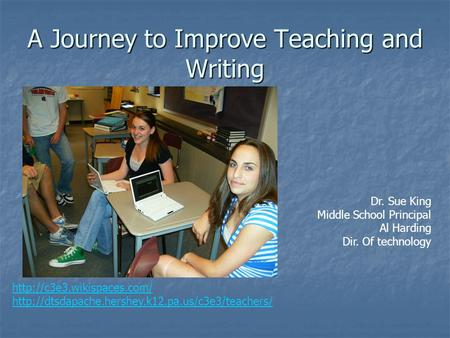 A Journey to Improve Teaching and Writing Dr. Sue King Middle School Principal Al Harding Dir. Of technology