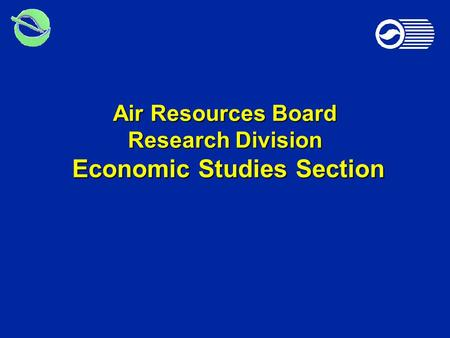 Air Resources Board Research Division Economic Studies Section.