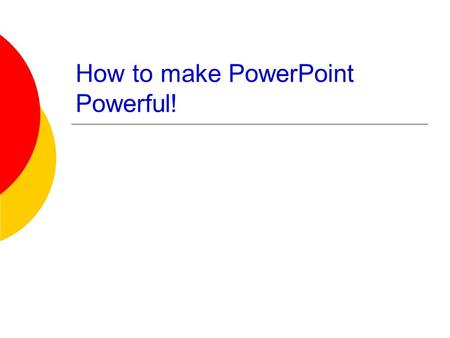 How to make PowerPoint Powerful! 有力的點! What's PowerPoint?