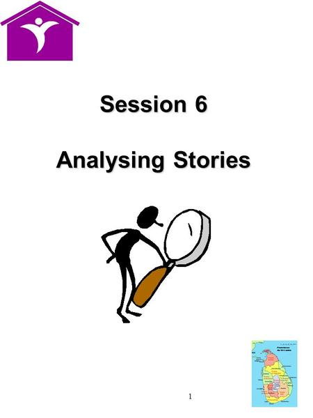 1 Session 6 Analysing Stories. 2 Using Stories Effectively  Carefully document the main points of the stories as the women tell them  Give a brief feedback.